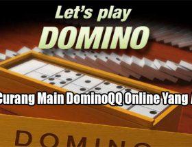 Trik Curang Main DominoQQ Online Yang Aman