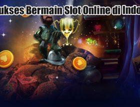 Trik Sukses Bermain Slot Online di Indonesia