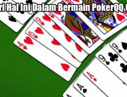 Hindari Hal Ini Dalam Bermain PokerQQ Online