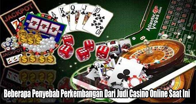 Beberapa Penyebab Perkembangan Dari Judi Casino Online Saat Ini