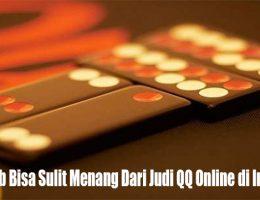Penyebab Bisa Sulit Menang Dari Judi QQ Online di Indonesia