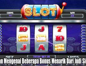 Perhatikan Mengenai Beberapa Bonus Menarik Dari Judi Slot Online