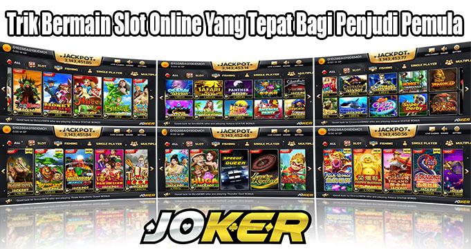 Trik Bermain Slot Online Yang Tepat Bagi Penjudi Pemula